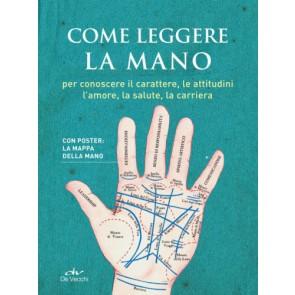 Come leggere la mano per conoscere il carattere, le attitudini, l'amore, la salute, la carriera. Con Poster