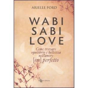 Wabi Sabi love. Come trovare equilibrio e bellezza nell'amore (im)perfetto