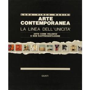 Arte contemporanea. La linea dell'unicità. Arte come volontà e non rappresentazione