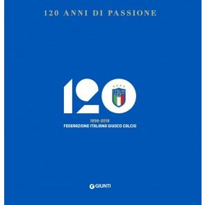 120 anni di passione. 1898-2018 Federazione Italiana Giuoco Calcio