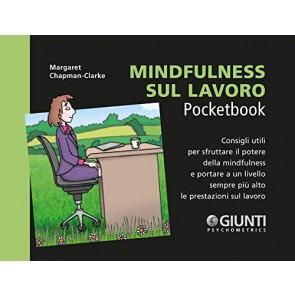 Mindfulness sul lavoro. Consigli utili per sfruttare il potere della mindfulness e portare a un livello sempre più alto le prestazioni sul lavoro