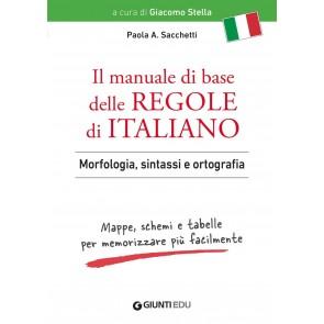 Il manuale di base delle regole di italiano. Morfologia, sintassi e ortografia. Mappe, schemi e tabelle per memorizzare più facilmente