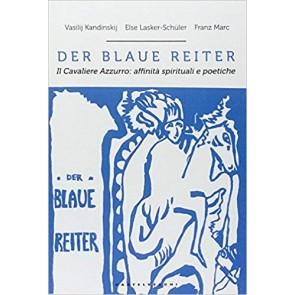 Der blaue reiter. Il Cavaliere Azzurro: affinità spirituali e poetiche. Ediz. illustrata