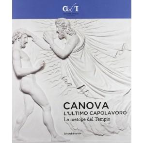 Canova, l'ultimo capolavoro. Le metope del tempio. Catalogo della mostra (Milano, 4 ottobre 2013-6 gennaio 2014). Ediz. illustrata