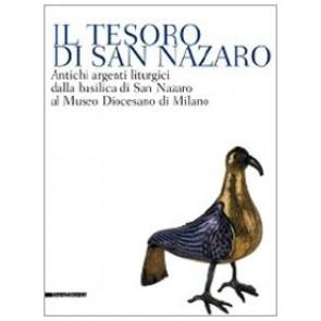Il tesoro di San Nazaro. Antichi argenti liturgici della Basilica si San Nazaro al Museo Diocesano di Milano
