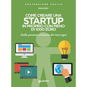 Come creare una startup in proprio con meno di 1000 euro. Dalla passione al lavoro dei tuoi sogni
