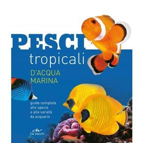 Pesci tropicali d'acqua marina. Guida completa alle specie e alle varietà da acquario