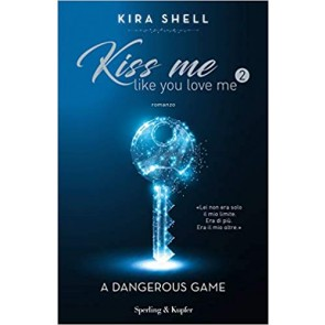 A dangerous game. Kiss me like you love me. Ediz. italiana. Vol. 2