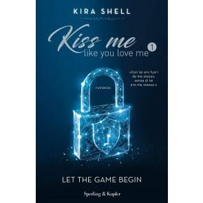Let the game begin. Kiss me like you love me. Ediz. italiana. Vol. 1