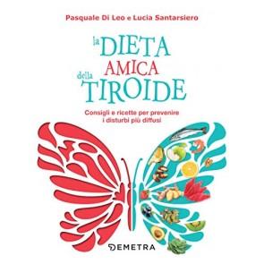 La dieta amica della tiroide. Consigli e ricette per prevenire i disturbi più diffusi