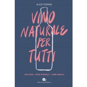 Il vino naturale per tutti. Che cos'è. Dove trovarlo. Come amarlo