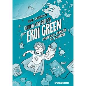 Guida galattica per eroi green. Proteggi il pianeta in 7 giorni