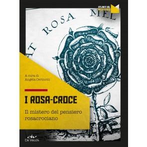 I Rosa Croce. Il mistero del pensiero rosacrociano