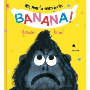 No, non la mangio la banana! Ediz. a colori