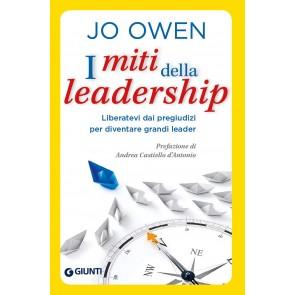 I miti della leadership. Liberatevi dai pregiudizi per diventare grandi leader