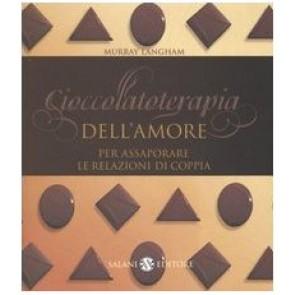 Cioccolatoterapia dell'amore. Per assaporare le relazioni di coppia