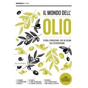 Il mondo dell'olio. Storia, produzione, uso in cucina dell'extravergine. Nuova ediz.