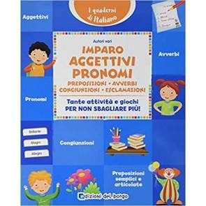 Imparo aggettivi, pronomi, preposizioni, avverbi, congiunzioni, esclamazioni. Tante attività e giochi per non sbagliare più!