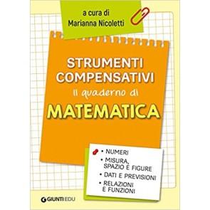 Strumenti compensativi. Il quaderno di matematica. Numeri, misura, spazio e figure, dati e previsioni, relazioni e funzioni