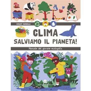 Clima. Salviamo il pianeta! Manuale del giovane ecologista