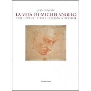 La vita di Michelangelo. Carte, poesie, lettere e disegni autografi. Catalogo della mostra (Napoli, 9 giugno-23 agosto 2010)