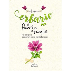Il mio erbario di fiori e foglie. Per raccogliere e conservare piante, ricordi ed emozioni
