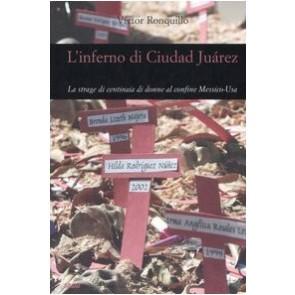 L'inferno di Ciudad Juárez. La strage di centinaia di donne al confine Messico-Usa