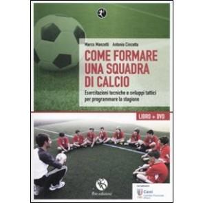 Come formare una squadra di calcio. Esercitazioni tecniche e sviluppi tattici per programmare la stagione. Con DVD