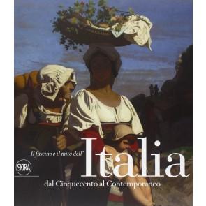 Il fascino e il mito dell'Italia dal Cinquecento al contemporaneo. Ediz. illustrata