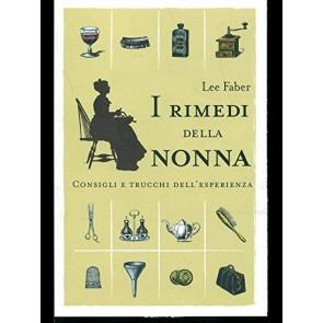 I rimedi della nonna. Consigli e trucchi dell'esperienza