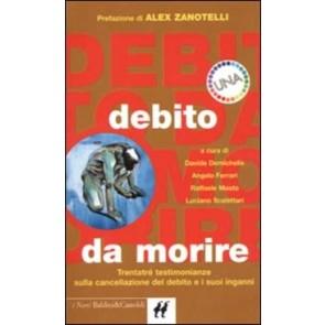 Debito da morire. Trentatré testimonianze sulla cancellazione del debito e i suoi inganni