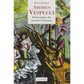 Amerigo Vespucci. Il fiorentino che inventò l'America