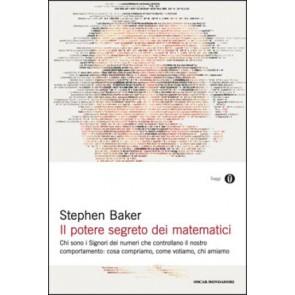 Il potere segreto dei matematici. Chi sono i signori dei numeri che controllano il nostro comportamento: cosa compriamo, come votiamo, chi amiamo