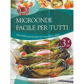 Microonde facile per tutti. Realizzare gustose ricette in pochissimo tempo