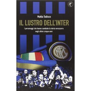 Il lustro dell'Inter. I personaggi che hanno cambiato la storia nerazzurra negli ultimi cinque anni