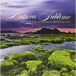 Natura sublime. Immagini che ispirano e meravigliano. Ediz. illustrata
