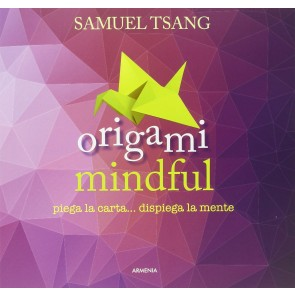 Origami mindful. Piega la carta... dispiega la mente. Ediz. illustrata
