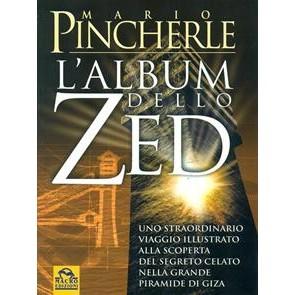 Album dello Zed. Uno straordinario viaggio illustrato alla scoperta del segreto celato nella grande piramide di Giza