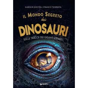 Il mondo segreto dei dinosauri. Sulle tracce dei giganti estinti