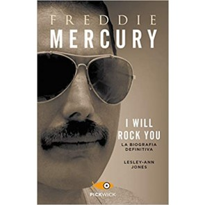 Freddie Mercury. I will rock you. La biografia definitiva