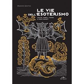 Le vie dell'esoterismo. Tracce, simboli, misteri e codici segreti