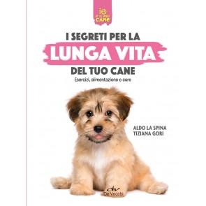 Segreti per la lunga vita del cane. Esercizi, alimentazione e cure