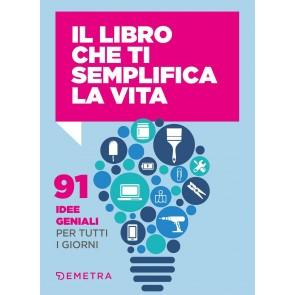 Il libro che ti semplifica la vita. 91 idee geniali per tutti i giorni