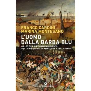 L'uomo dalla barba blu. Gilles de Rais e Giovanna d'Arco nel labirinto delle menzogne e delle verità