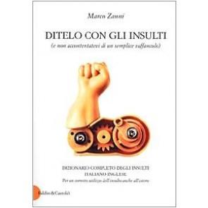Ditelo con gli insulti (e non accontentatevi di un semplice vaffanculo). Dizionario completo degli insulti italiano-inglese