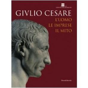Giulio Cesare. L'uomo, le imprese, il mito. Catalogo della mostra (Roma, 23 ottobre 2008-3 maggio 2009). Ediz. illustrata