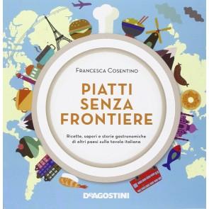 Piatti senza frontiere. Ricette, sapori e storie gastronomiche di altri paesi sulla tavola italiana