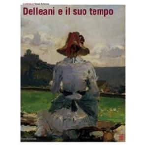 Delleani e il suo tempo. Catalogo della mostra (Torino, 26 settembre 2008-18 gennaio 2009). Ediz. illustrata