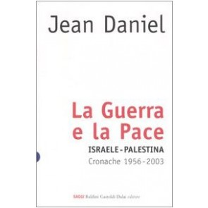 La guerra e la pace. Israele-Palestina. Cronache 1956-2003