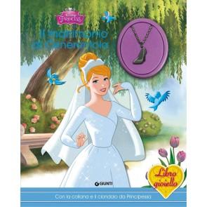 Il matrimonio di Cenerentola. Principesse. Libro gioiello. Ediz. a colori. Con gadget